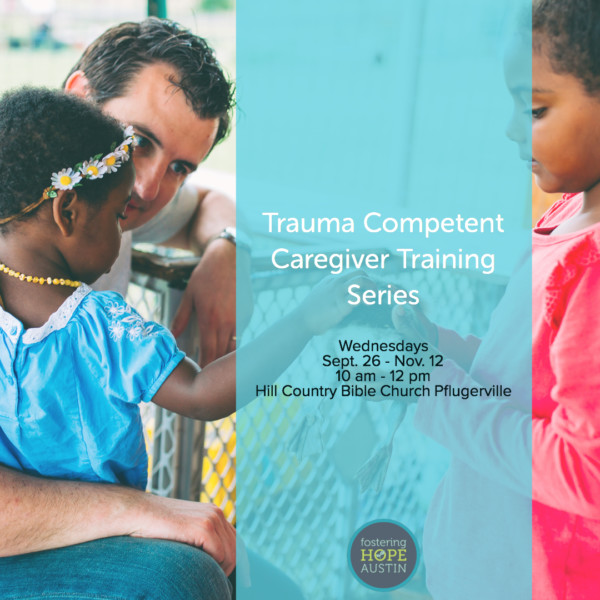 When Caregivers Need Healing >> Trauma Competent Caregiver Training Series Fostering Hope Austin